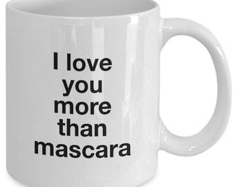 Love Gift coffee mug - I love you more than mascara - Unique gift mug for him, dad, husband, boyfriend, men