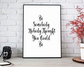 Be Somebody Nobody Thought You CouldPrintable Art, Printable Decor, Instant Download Digital Print, Motivational Art, Decor, Wall Art Prints