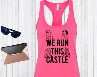 We Run This Castle Disney Princesses Tank. Disneyland Tank Top. Disneyworld Tank. Cute Disney Tanks. Family Matching Shirts [E0357,E0370]