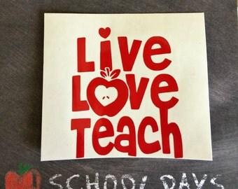 Teacher Vinyl Decal, Teacher Gift, Live,Love, Teach Decal