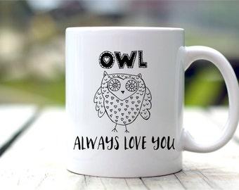 Owl Always Love You - Valentines Mug - Valentine Gift For Him Or Her