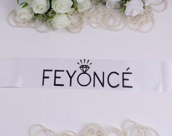 Feyonce Sash - Bride to be sash - Bride Sash - Bridal Sash - Wedding Sash - Bachelorette Sash - Bachelorette Party - Bride - Bridesmaid