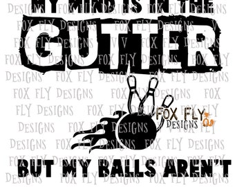 My mind is in the gutter but my balls arent SVG Cricut Silhouette 5pin 10pin BOWLING