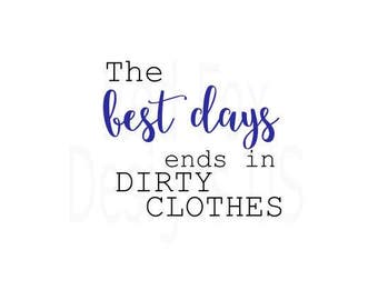 The Best Days Ends In Dirty Clothes Svg File Rustic Home Diy Sign Cricut