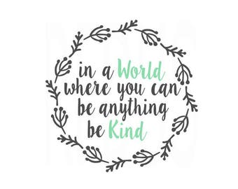In a world where you can be anything be kind SVG, be anything, be kind, cricut cameo cutting file, Svg Sayings, svg quotes, baby girl svg