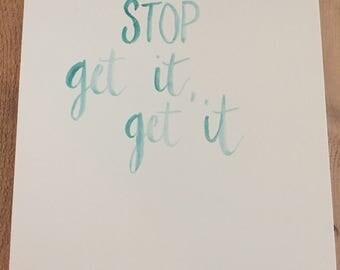 "Watercolor handletter print: ""Don't Stop Get It, Get It"""
