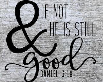 Bible Verse SVG | Christian SVG | Digital Cut File | He is Good | Daniel 3:18 |