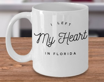 Florida Coffee Mug - Gift For Floridian - The Sunshine State Gift - Funny Florida Coffee Cup - I Left My Heart In Florida