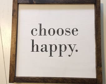 Choose Happy. - Wooden Sign