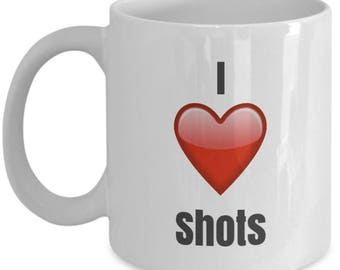 I Love Shots, Shot Mug, Shot Coffee Mug, Shot Gifts, Shot Lover Gift, Funny Coffee mug