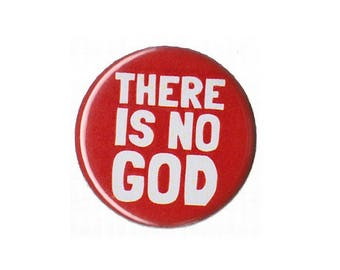 "There Is Not God Button Badge Pinback 1"", 1.25"" or 2.25"" atheist atheism"