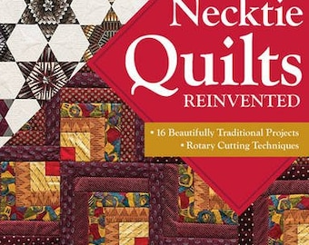 Necktie Quilts Reinvented: 16 Beautifully Traditional Projects Rotary Cutting Techniques