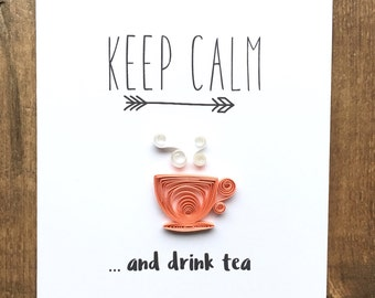Quilled keep calm greeting card // KEEP CALM and drink tea // quilled coral teacup card // made in Canada