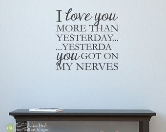I Love You More Than Yesterday Yesterday You Got On My Nerves - Vinyl Wall Art Saying Words Decal Stickers - Nursery or Bedroom Decor 1962