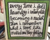 Hand Painted Funny Laundry Room Quote Sign- EVERY Time I FOLD LAUNDRY  Free Shipping