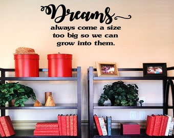 Dreams always come a size too big so we can grow into them Wall Decal Wall Words Wall Tattoo Vinyl Decal