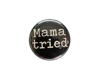 Mama Tried - One Inch Button