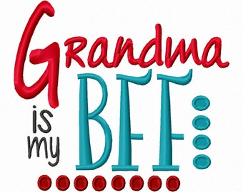 Grandma is my BFF Machine Embroidery Design 4x4 5x7 6x10 Instant download shirt mothers day baby shower gift grand daughter son best friend