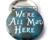 All Mad in Here  Pinback Button Badge, pins for backpacks, Pinback Button gift, Button OR Magnet - 1.5″ (38mm)