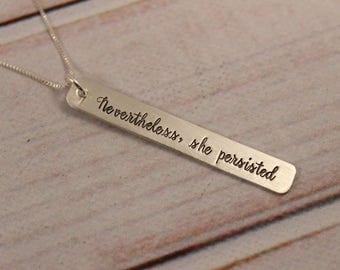 Nevertheless she persisted sterling silver or gold filled necklace - hand stamped necklace - she persisted necklace - Charm #NSPSC
