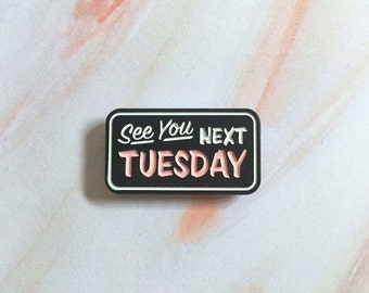 See You Next Tuesday Enamel Pin/ Lapel Pin