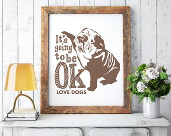 It's Going to Be OK LOVE DOGS - Art Print (Featured in Fudge) Inspirational Art Print and Poster Collection