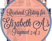Reserved Listing for Client Elizabeth A's Payment 3 of 3