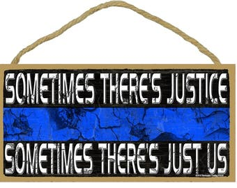 "Sometimes There's Justice Sometimes There's Just UsThin Blue Line Police Cop Sign Plaque 5""x10"""
