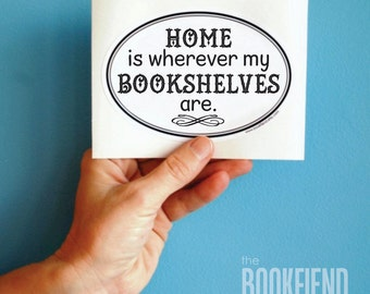 home is wherever my bookshelves are bumper sticker or laptop decal
