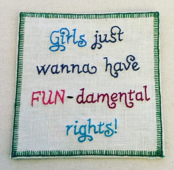 Girls Just Wanna Have FUN-demental Right Hand Embroidered Sew-On Patch, Resist, Feminist, Protest, Words, Hand Embroidered