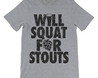 Will Squat For Stouts Funny Beer TShirt, Stout Shirt, Workout Shirt, Will Lift For Beer, Beer Gift, Crossfit Shirt, Athletic Tee, Beer Fest