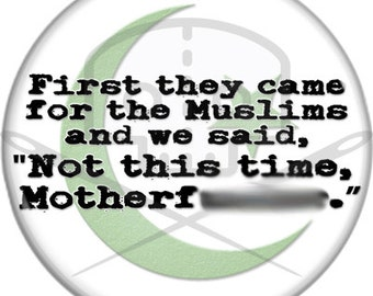 First They Came For The Muslims Button - Profits Donated