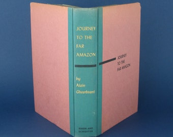 Journey to the Far Amazon by Alain Gheerbrant -vintage hardcover book-First edition -1954- exploration/discovery