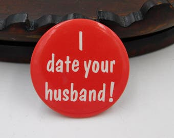 """Vintage Risque Pin Pinback Button That Reads """" I Date Your Husband """" DR6"""