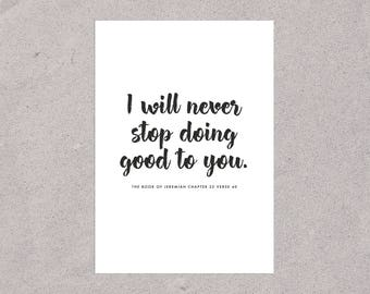 "Verse Print ""I will never stop doing good to you"" Jeremiah 32:40"