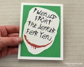 Handmade Greeting Card - Cut out Joker Face - I would fight the Joker for you - Blank inside - Valentines Day, Anniversary, Birthday