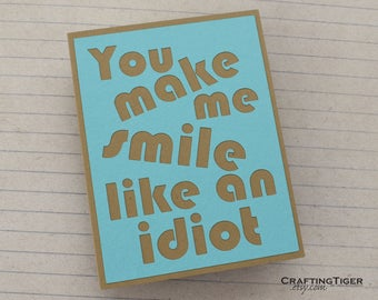 You make me smile like an idiot - Bright Blue Card with Kraft Brown lettering - blank inside- Love, Wedding, anniversary, just because card