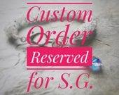 CUSTOM ORDER FOR S.G.