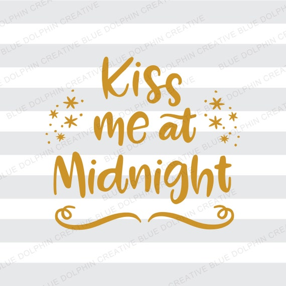 Kiss Me At Midnight Svg Dxf Pdf Png Jpg Ai New Years