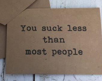You suck less than most people, Funny card, naughty cards, inappropriate humor, witty cards, sarcastic cards, for him, for her, friend cards