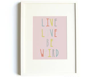 Live Love Be Weird  Print - Hand-Lettered Typography Print, Inspirational Print, Funny Print, 8x10