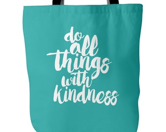 Do All Things With Kindness Tote Bag - Typography Inspirational Quote, Birthday Gift, Custom Color, 18x18, 1 Inch Wide Cotton Black Strap