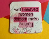 Pink Flower Well Behaved Women Seldom Make History Square Vinyl Sticker, Feminist Sticker, Female Decal, Laptop Decal, Funny Bumper Sticker