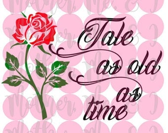 Tale As Old As Time Beauty and the Beast / Belle / Rose SVG DXF PNG Cut File Download Cricut Silhouette Design for Shirts, Scrapbooks