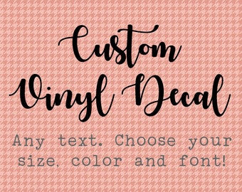 Create Your Own Vinyl Decal, Custom Vinyl Decal, Your Text Here, Design Your Own Decal