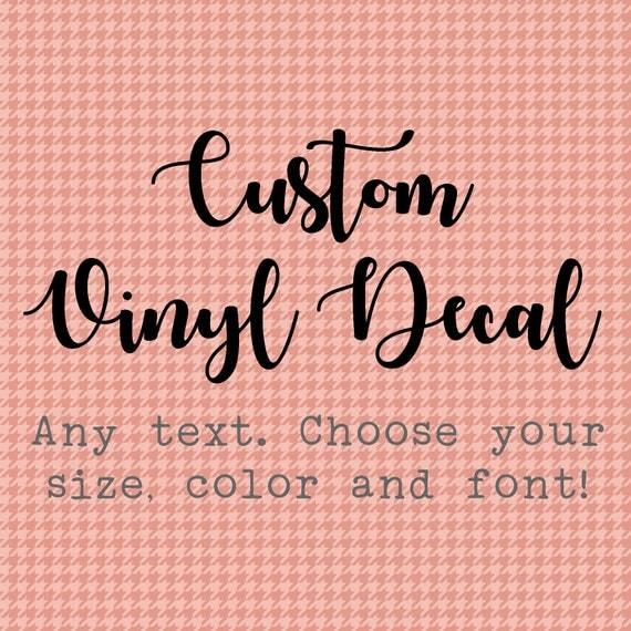 Create Your Own Vinyl Decal Custom Vinyl Decal Your Text - Create your own custom vinyl decals