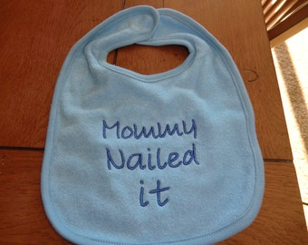 Embroidered Baby Bib - Mommy Nailed It - Boy