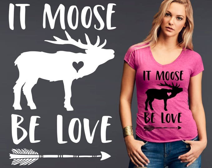 It Moose Be Love | Moose Shirt | Hunting Shirt | Southern Shirt | Country Shirt | Inspirational T-shirt | Korena Loves