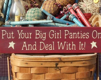 "Put Your Big Girl Panties On And Deal With It primitive painted wood sign 4"" x 16"" choice of color"