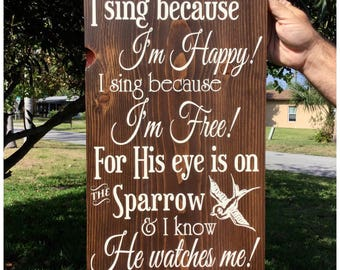 His Eye is on the Sparrow (I Sing Because I'm Happy, I Sing Because I'm Free) Wood Sign, Hymn, Christian Sign, Inspirational